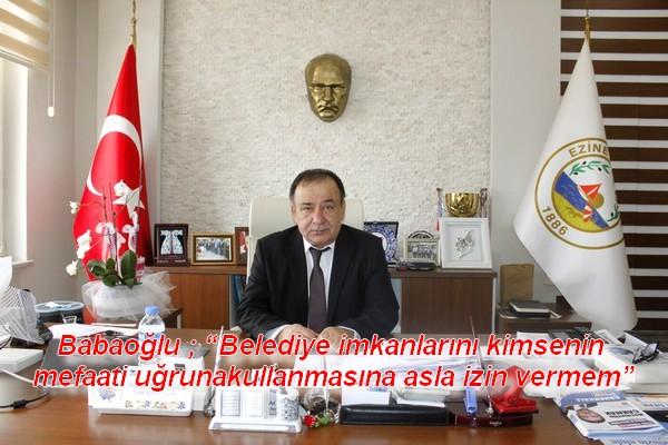 """Babaoğlu ; """"Belediye imkanlarını kimsenin mefaati uğruna kullanmasına asla izin vermem"""""""