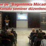 """Ezine'de """"Bağımlılıkla Mücadele"""" Konulu seminer düzenlendi"""