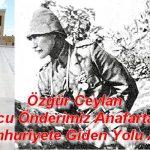 """Özgür Ceylan ; """"Kurucu Önderimiz Anafartalar'da Cumhuriyete Giden Yolu Açtı"""""""